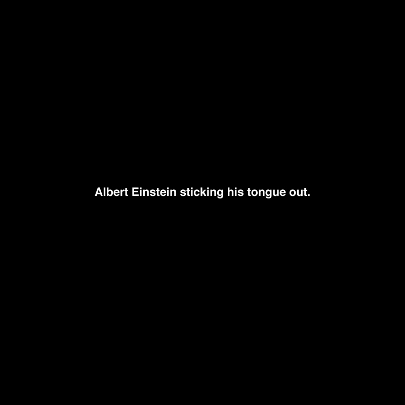© Michael Schirner, Pictures in our Minds, Albert Einstein sticking his tongue out, 1985 – 2013